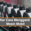 Daftar Cara Mengganti Oli Mesin Mobil